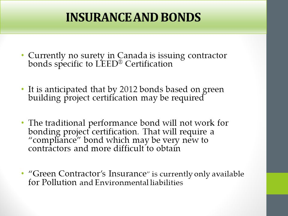 INSURANCE AND BONDS Currently no surety in Canada is issuing contractor bonds specific to LEED® Certification.