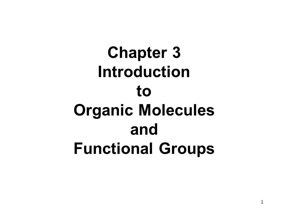 Chapter 3 Introduction to Organic Molecules and Functional Groups