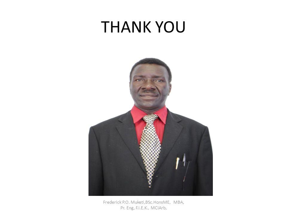 Frederick P.O. Muketi,BSc.HonsME, MBA, Pr. Eng, F.I.E.K., MCIArb,