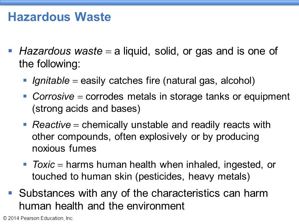 Hazardous Waste Hazardous waste = a liquid, solid, or gas and is one of the following: Ignitable = easily catches fire (natural gas, alcohol)