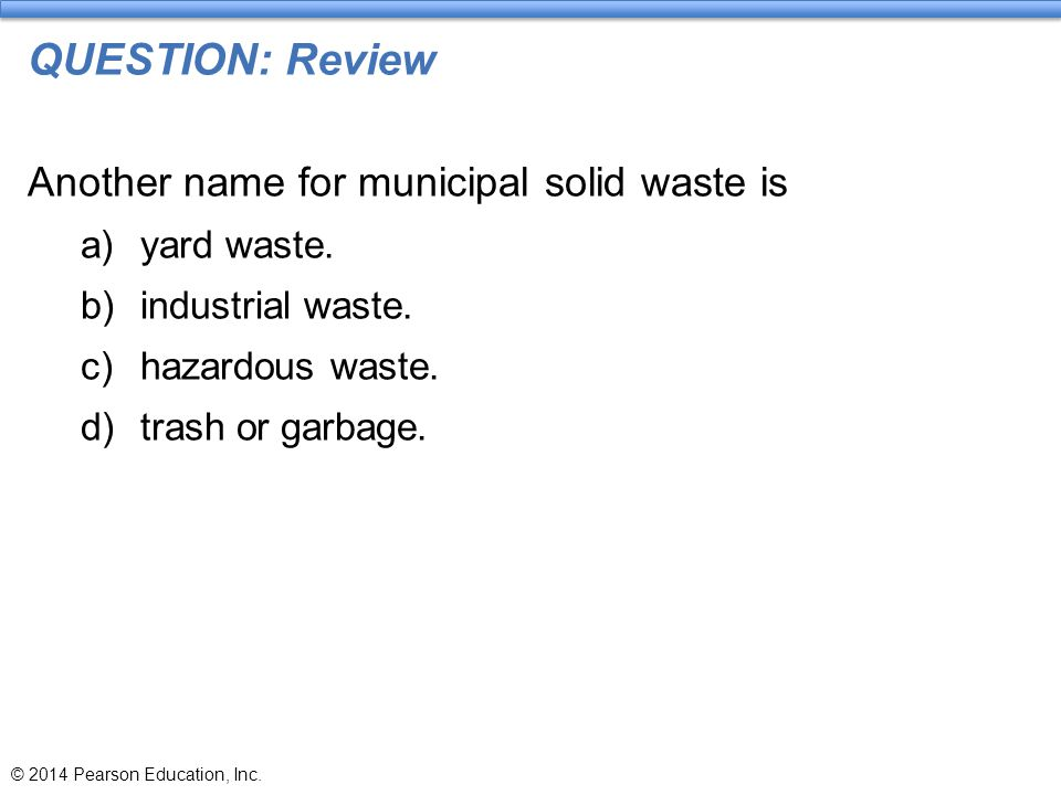 QUESTION: Review Another name for municipal solid waste is yard waste.
