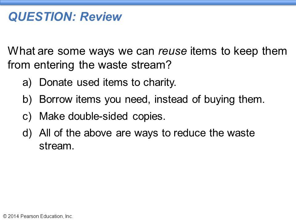 QUESTION: Review What are some ways we can reuse items to keep them from entering the waste stream