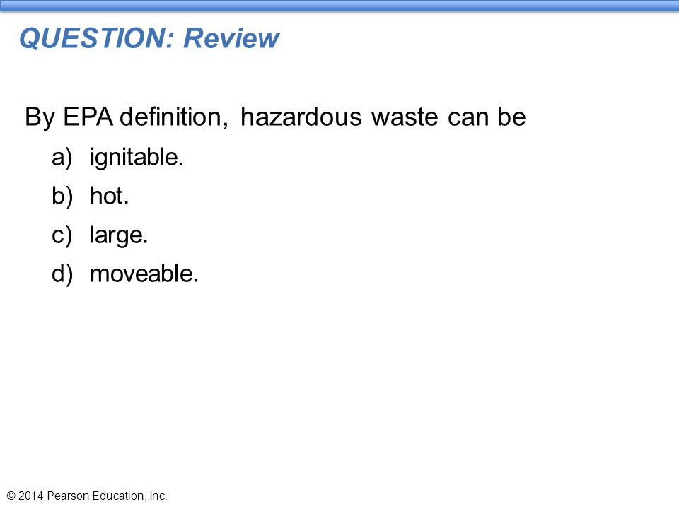 QUESTION: Review By EPA definition, hazardous waste can be ignitable.