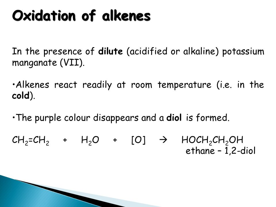 Oxidation of alkenes In the presence of dilute (acidified or alkaline) potassium manganate (VII).