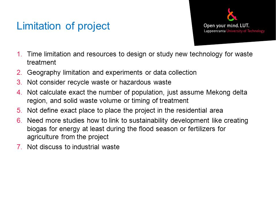 Limitation of project Time limitation and resources to design or study new technology for waste treatment.