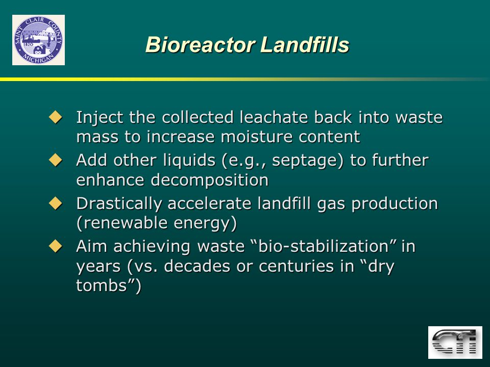 Bioreactor Landfills Inject the collected leachate back into waste mass to increase moisture content.