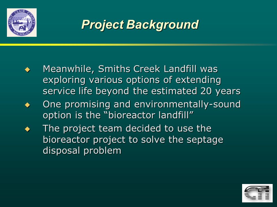 Project Background Meanwhile, Smiths Creek Landfill was exploring various options of extending service life beyond the estimated 20 years.