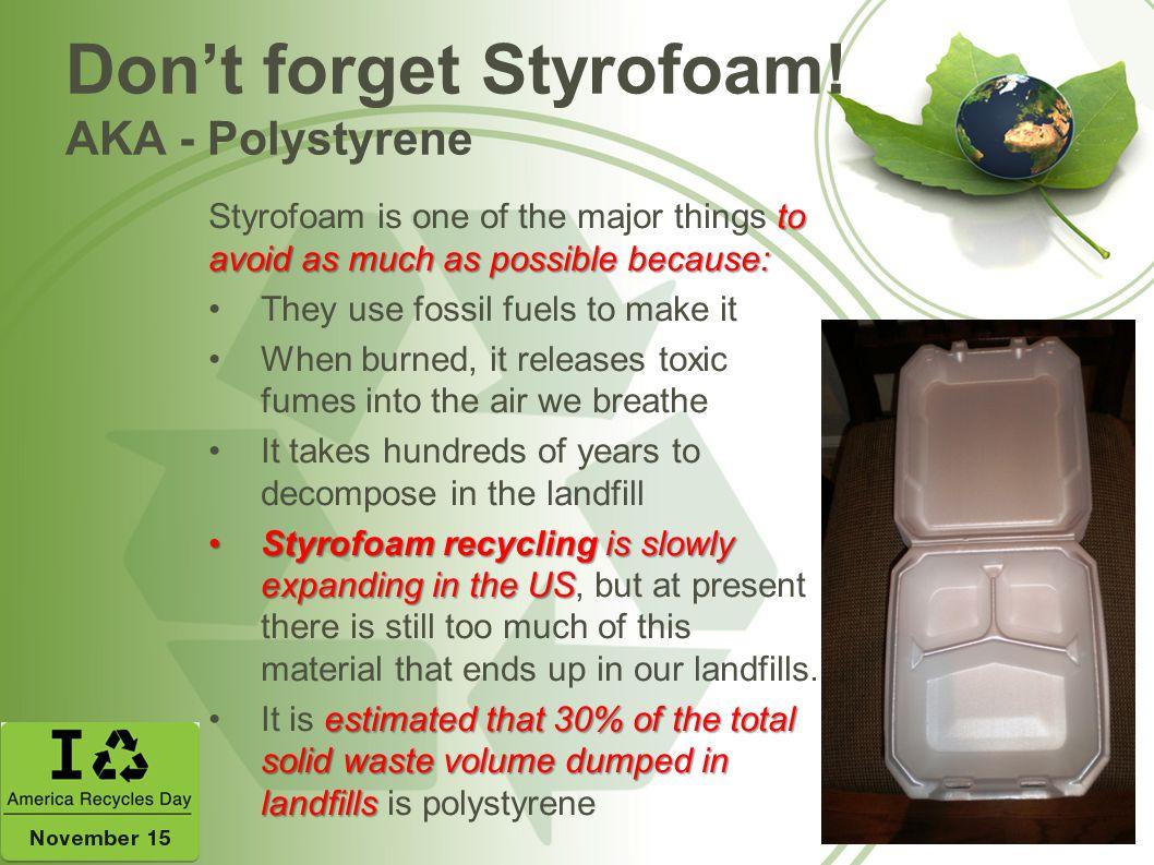 Don't forget Styrofoam! AKA - Polystyrene