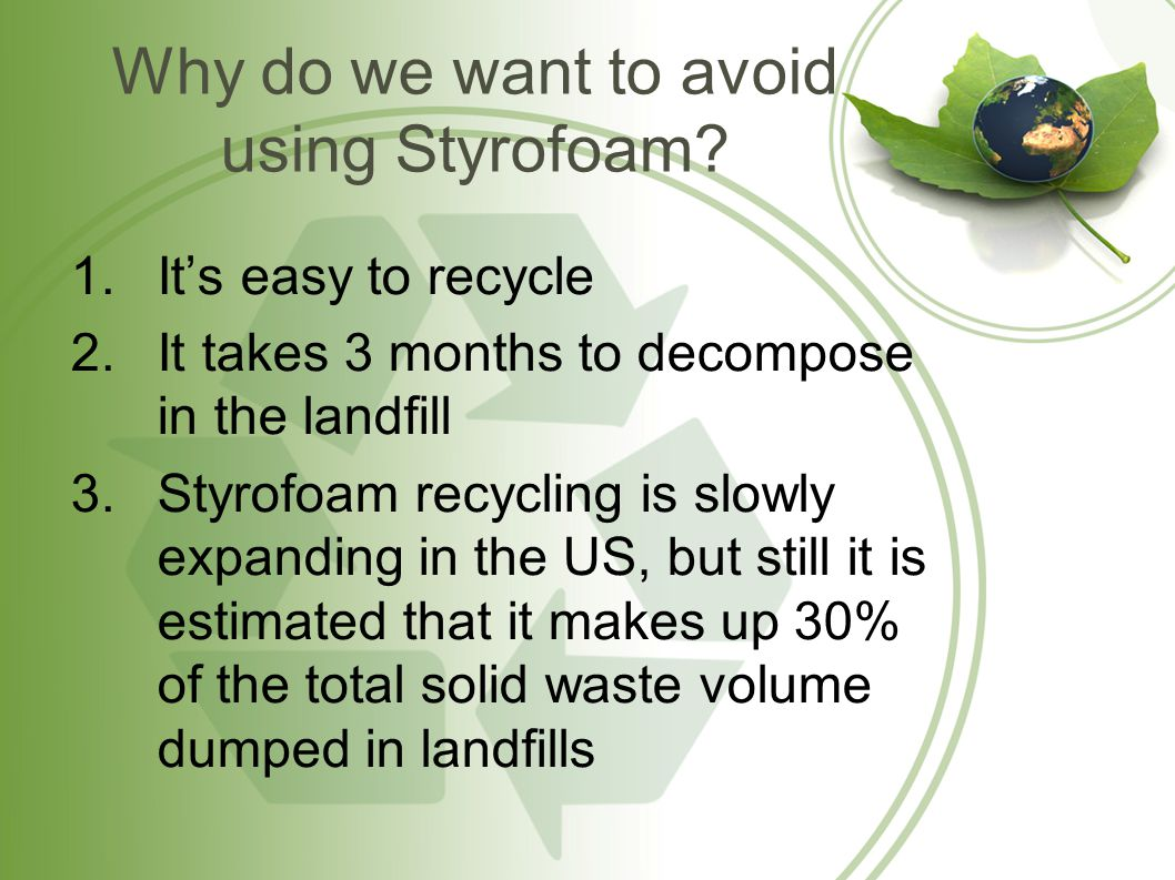 Why do we want to avoid using Styrofoam