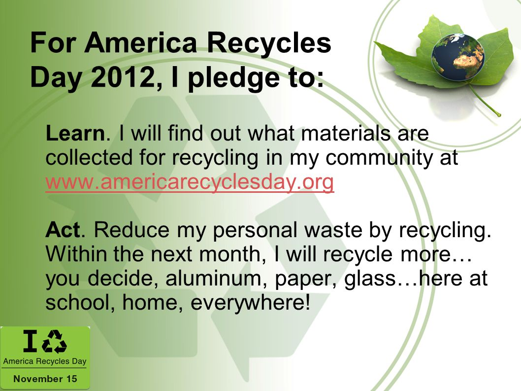 For America Recycles Day 2012, I pledge to: