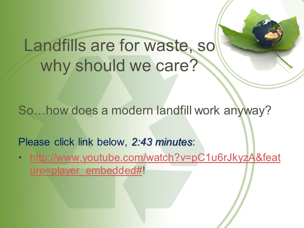 Landfills are for waste, so why should we care