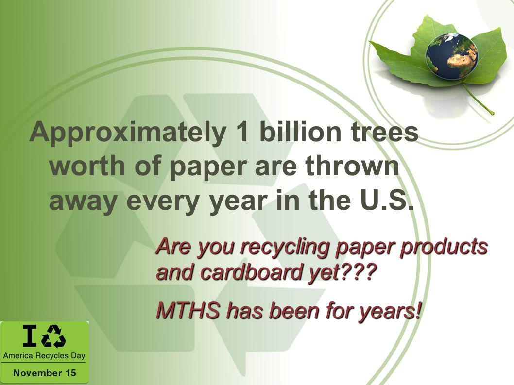 Approximately 1 billion trees worth of paper are thrown away every year in the U.S.