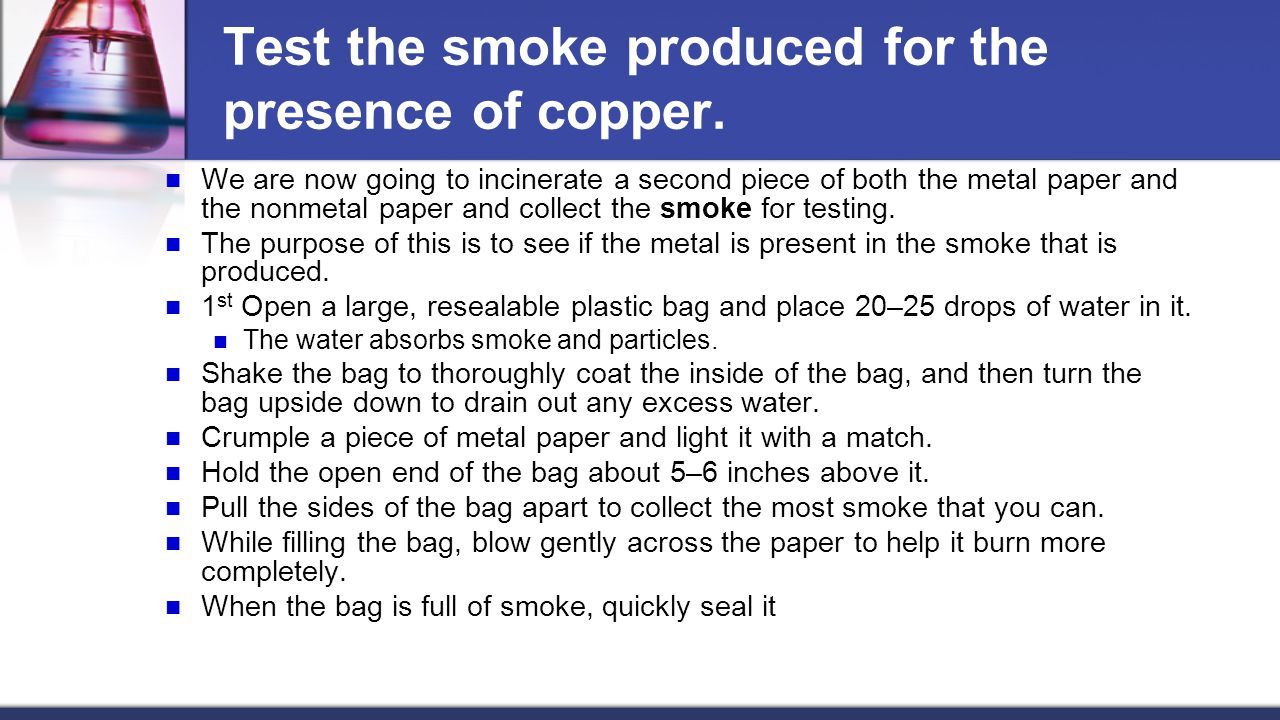Test the smoke produced for the presence of copper.