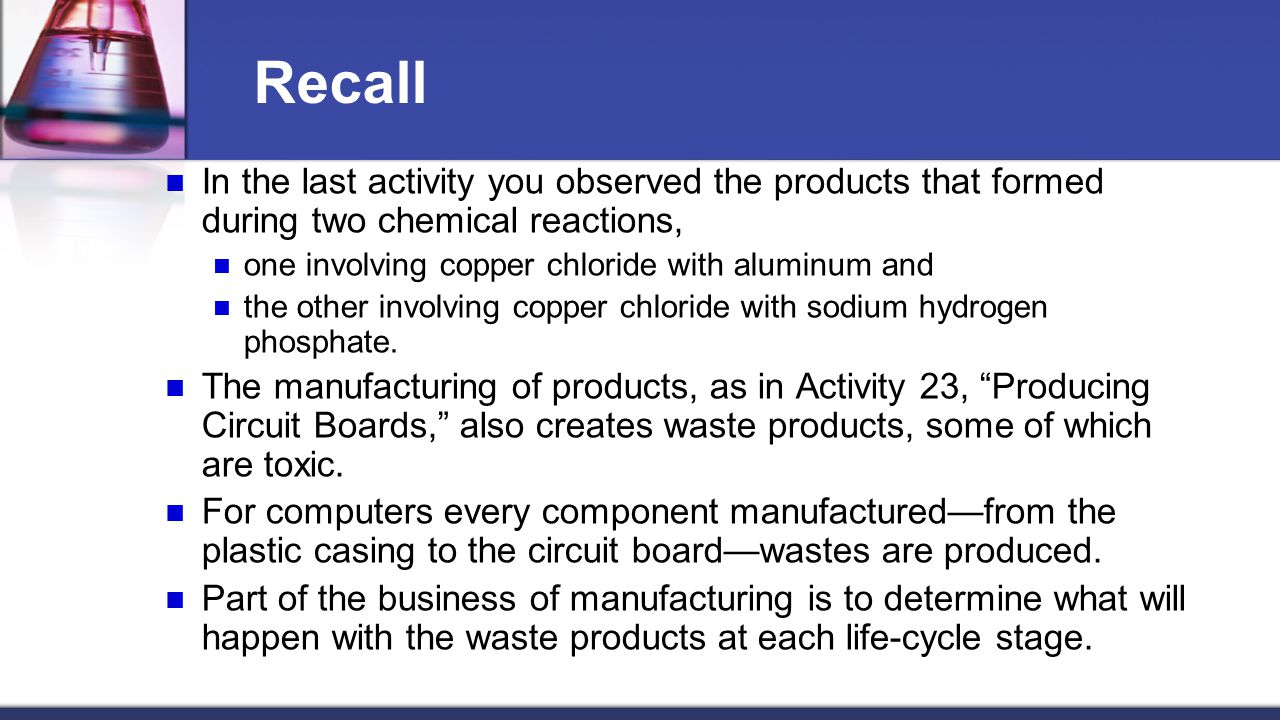 Recall In the last activity you observed the products that formed during two chemical reactions, one involving copper chloride with aluminum and.