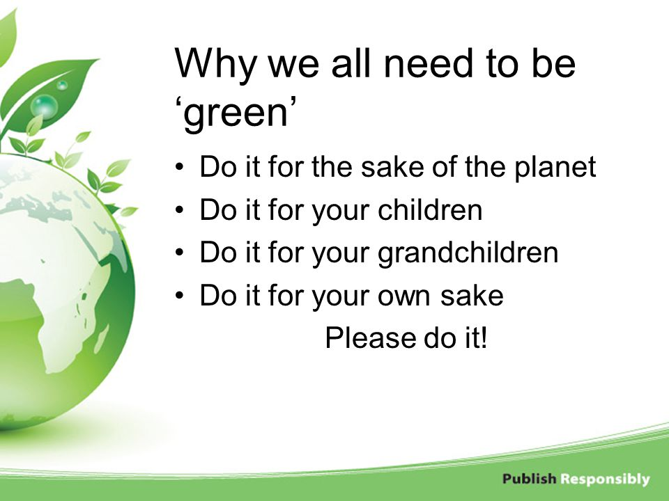 Why we all need to be 'green'