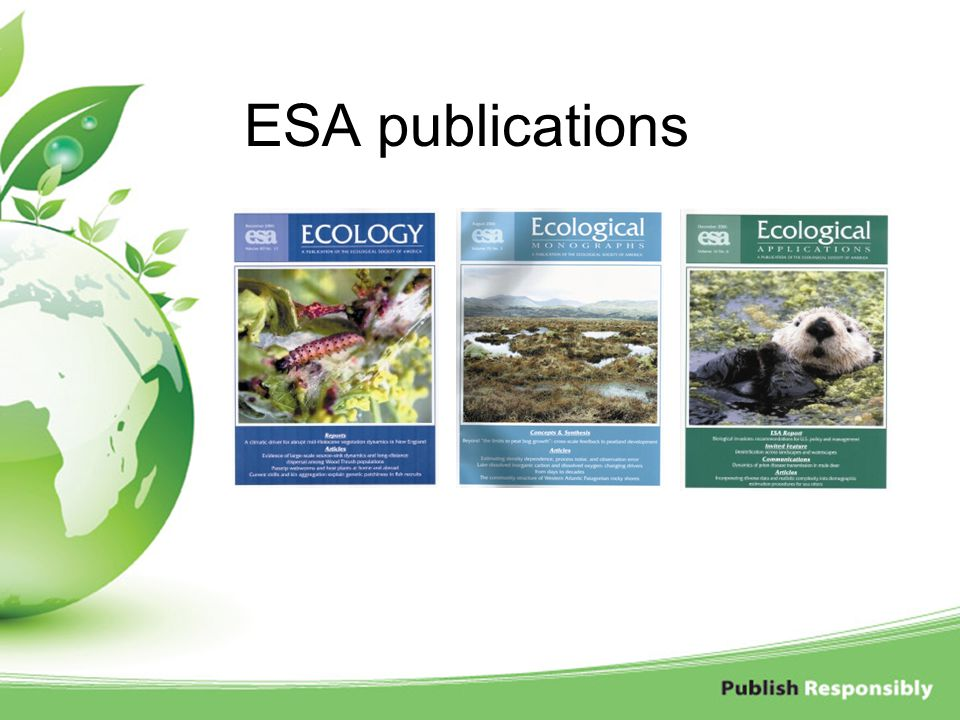 ESA publications Four printed journals – All in the top 15 in the ISI Journal Citation Report. Here are 3 of them.