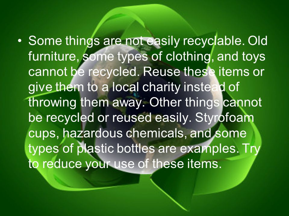 Some things are not easily recyclable