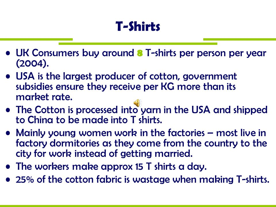 T-Shirts UK Consumers buy around 8 T-shirts per person per year (2004).