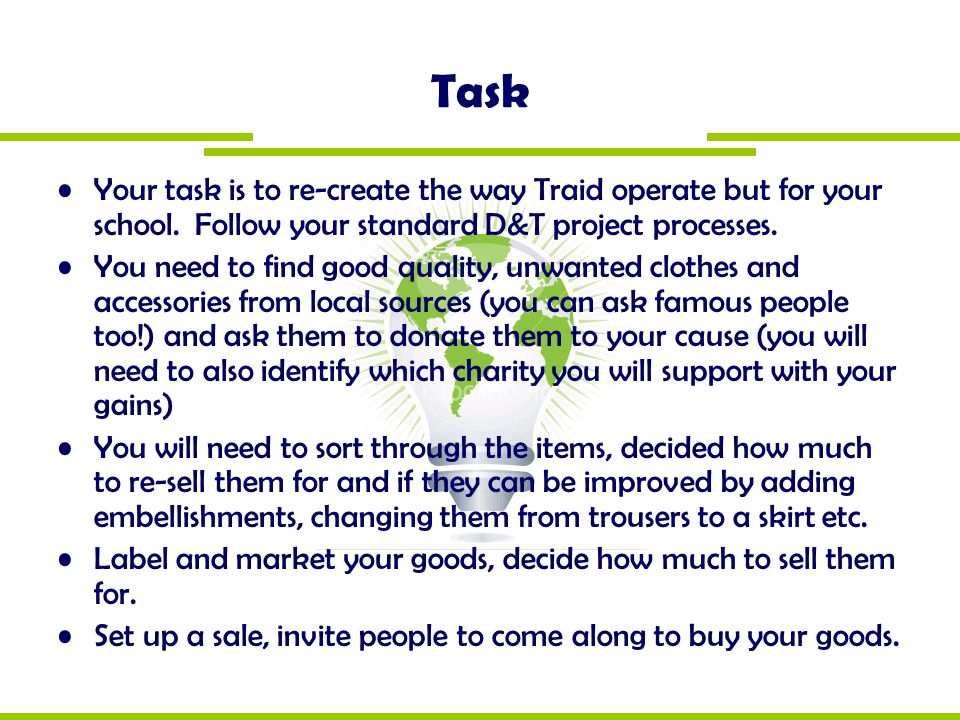 Task Your task is to re-create the way Traid operate but for your school. Follow your standard D&T project processes.