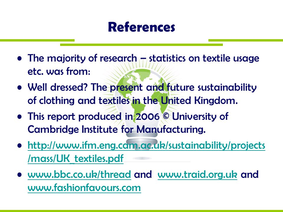References The majority of research – statistics on textile usage etc. was from: