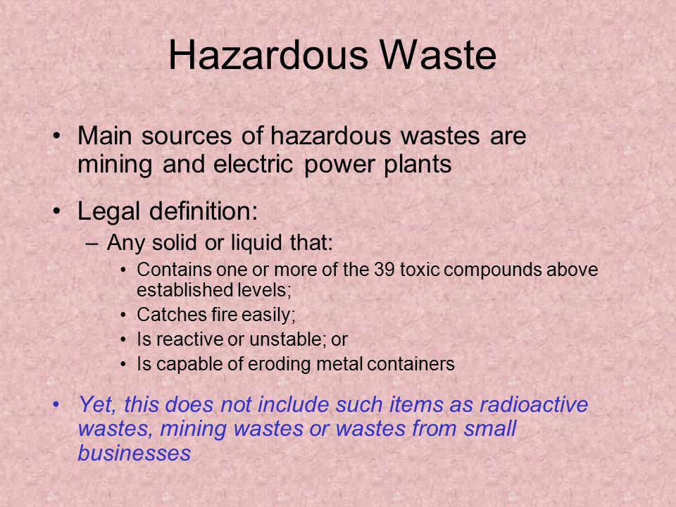 Hazardous Waste Main sources of hazardous wastes are mining and electric power plants. Legal definition: