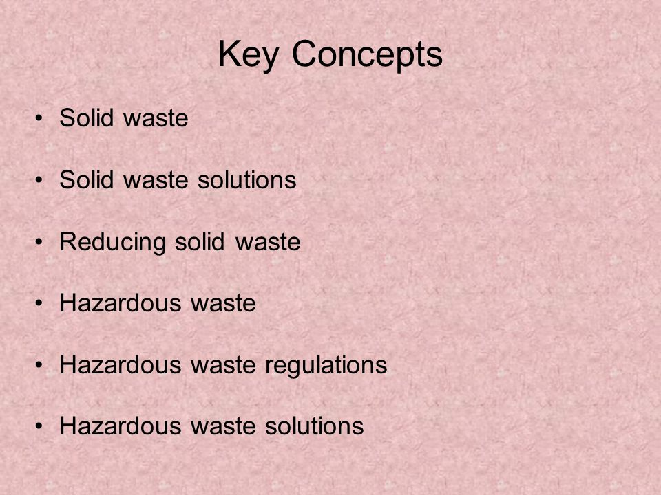 Key Concepts Solid waste Solid waste solutions Reducing solid waste