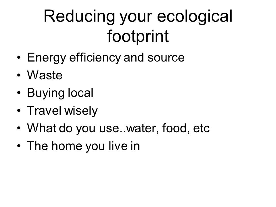 Reducing your ecological footprint