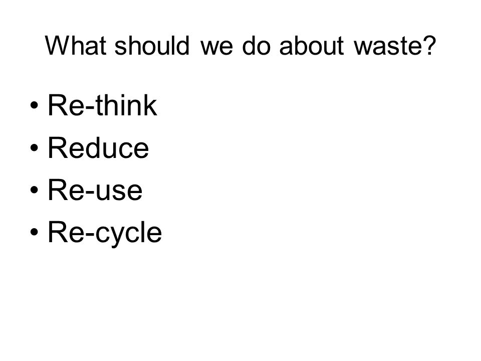 What should we do about waste