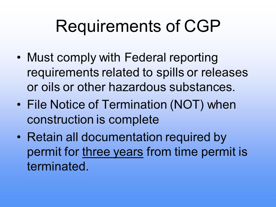 Requirements of CGP Must comply with Federal reporting requirements related to spills or releases or oils or other hazardous substances.