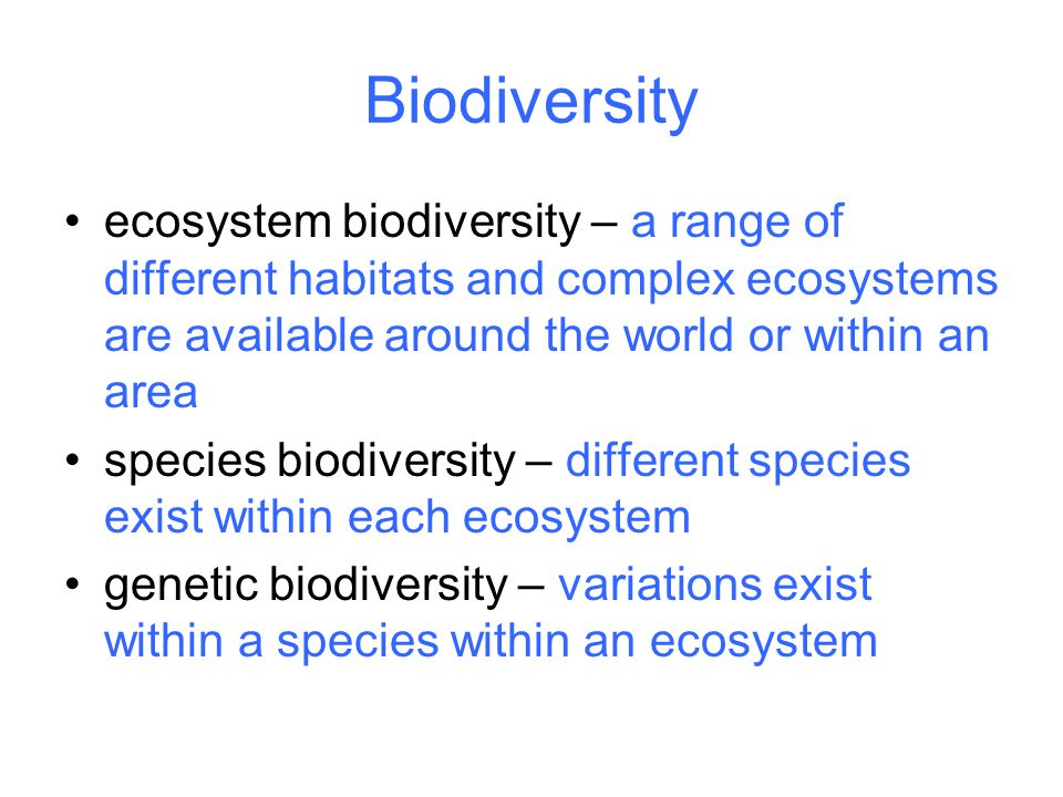Biodiversity ecosystem biodiversity – a range of different habitats and complex ecosystems are available around the world or within an area.