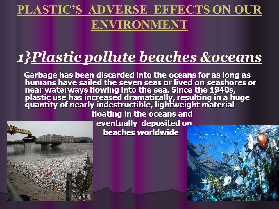 PLASTIC'S ADVERSE EFFECTS ON OUR ENVIRONMENT 1}Plastic pollute beaches &oceans