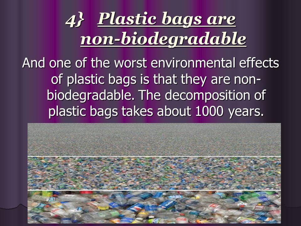 4} Plastic bags are non-biodegradable