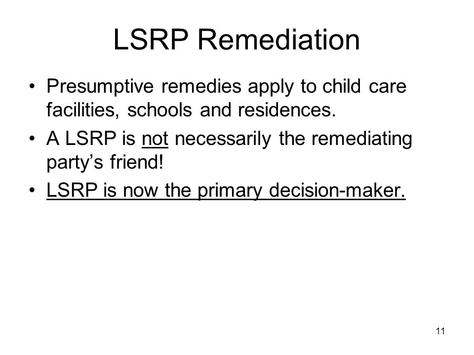LSRP Remediation Presumptive remedies apply to child care facilities, schools and residences.