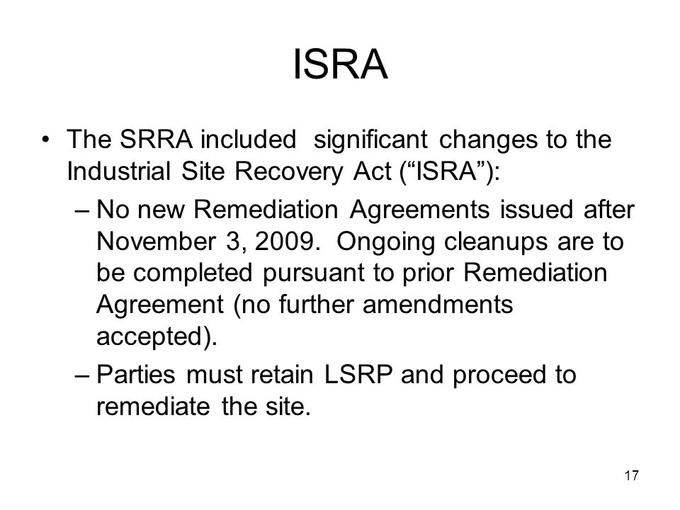 ISRA The SRRA included significant changes to the Industrial Site Recovery Act ( ISRA ):
