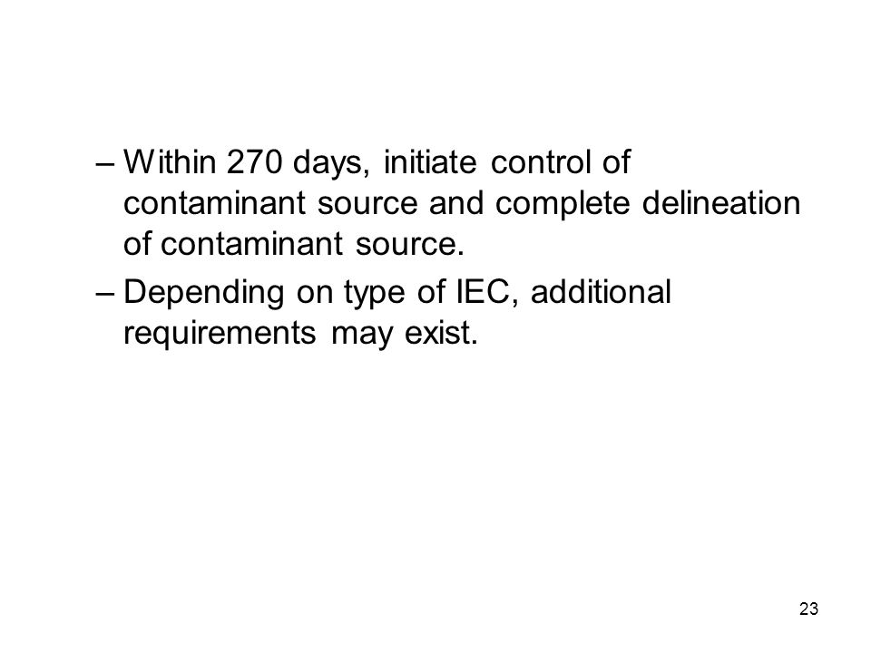 Within 270 days, initiate control of contaminant source and complete delineation of contaminant source.