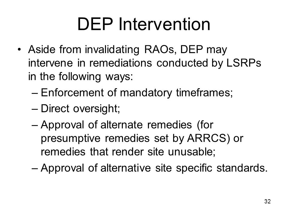 DEP Intervention Aside from invalidating RAOs, DEP may intervene in remediations conducted by LSRPs in the following ways: