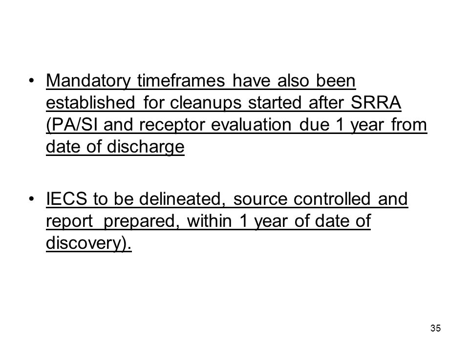 Mandatory timeframes have also been established for cleanups started after SRRA (PA/SI and receptor evaluation due 1 year from date of discharge