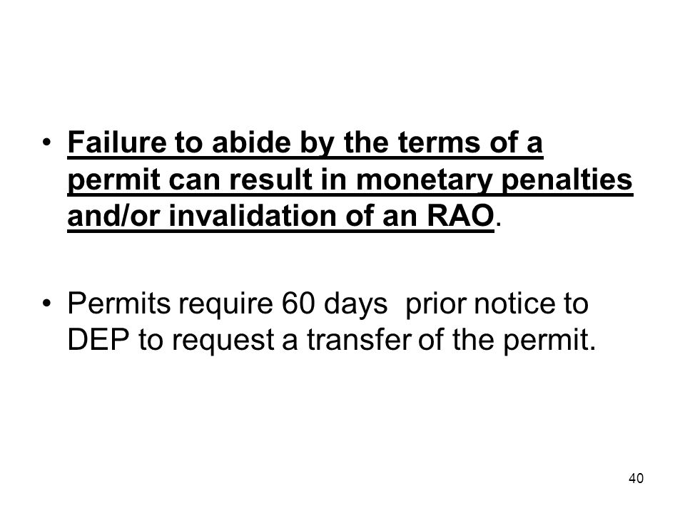 Failure to abide by the terms of a permit can result in monetary penalties and/or invalidation of an RAO.