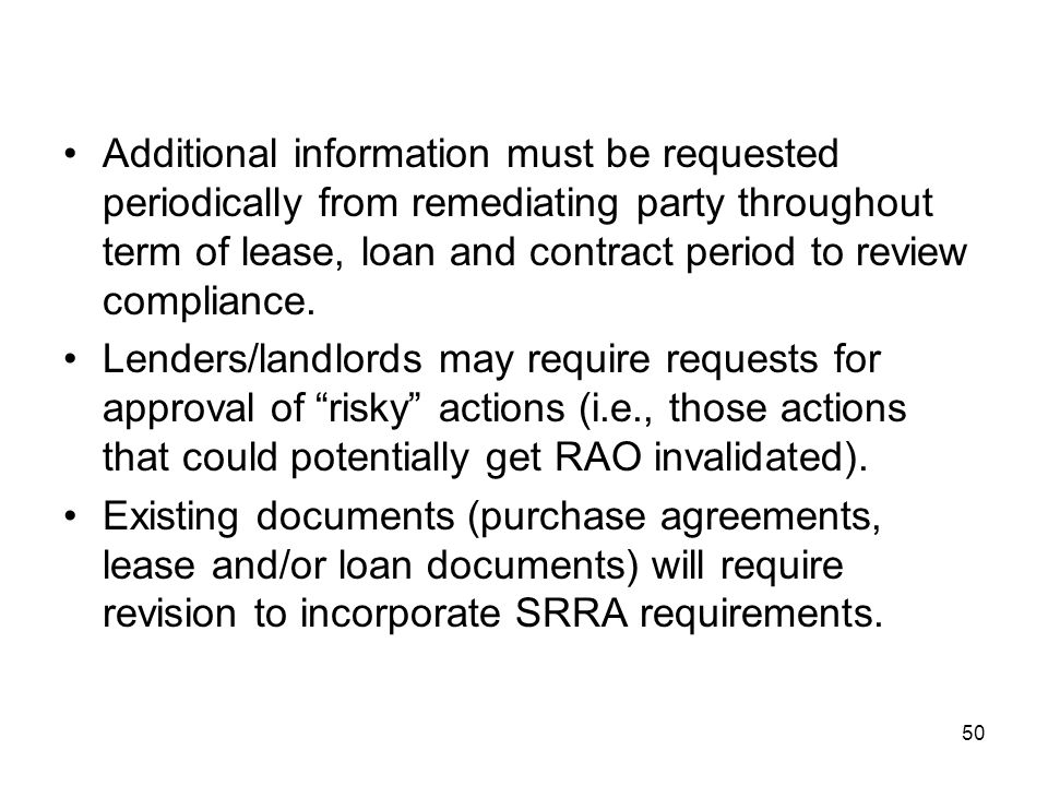 Additional information must be requested periodically from remediating party throughout term of lease, loan and contract period to review compliance.