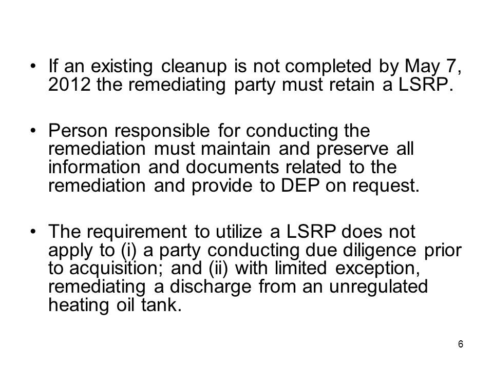 If an existing cleanup is not completed by May 7, 2012 the remediating party must retain a LSRP.