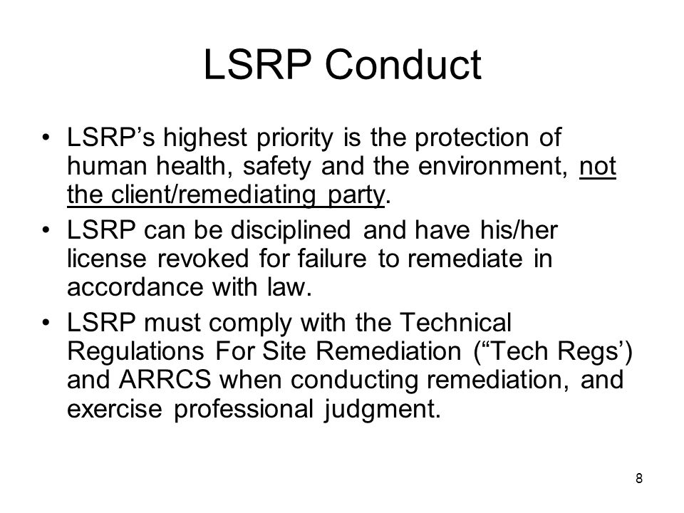 LSRP Conduct LSRP's highest priority is the protection of human health, safety and the environment, not the client/remediating party.