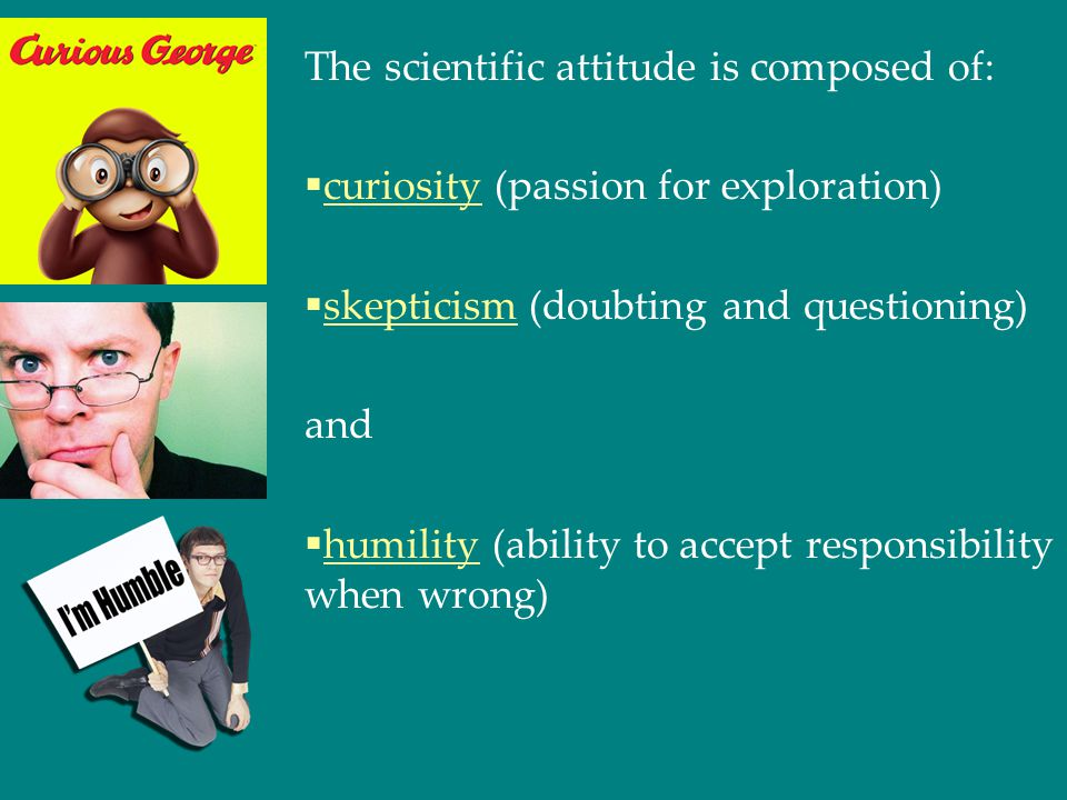 The scientific attitude is composed of: