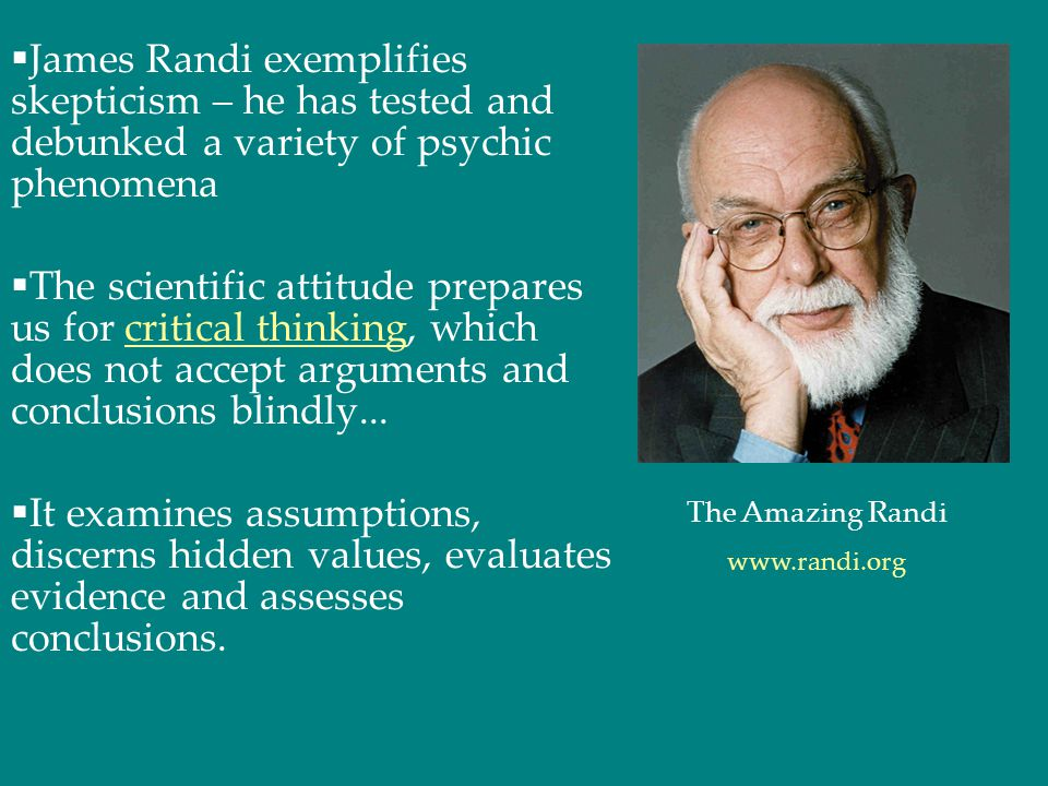 James Randi exemplifies skepticism – he has tested and debunked a variety of psychic phenomena