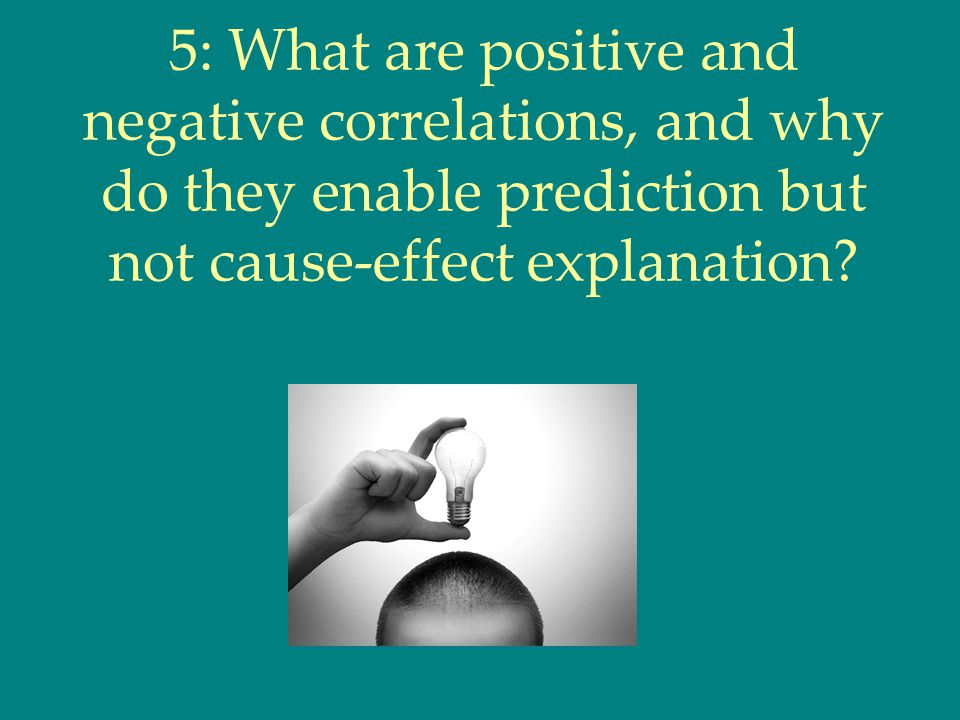 5: What are positive and negative correlations, and why do they enable prediction but not cause-effect explanation