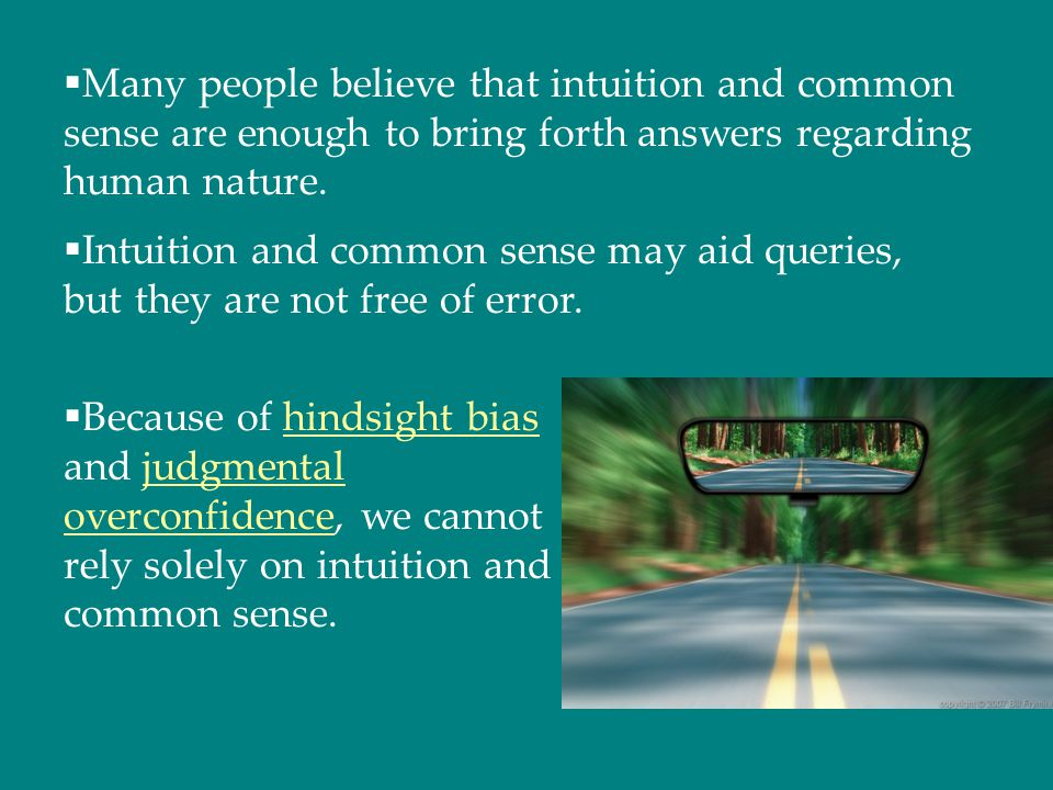 Many people believe that intuition and common sense are enough to bring forth answers regarding human nature.