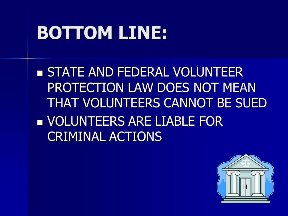 BOTTOM LINE: STATE AND FEDERAL VOLUNTEER PROTECTION LAW DOES NOT MEAN THAT VOLUNTEERS CANNOT BE SUED.