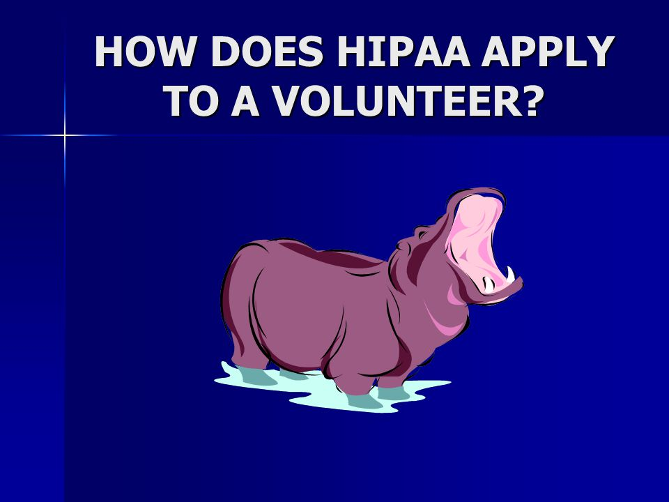 HOW DOES HIPAA APPLY TO A VOLUNTEER