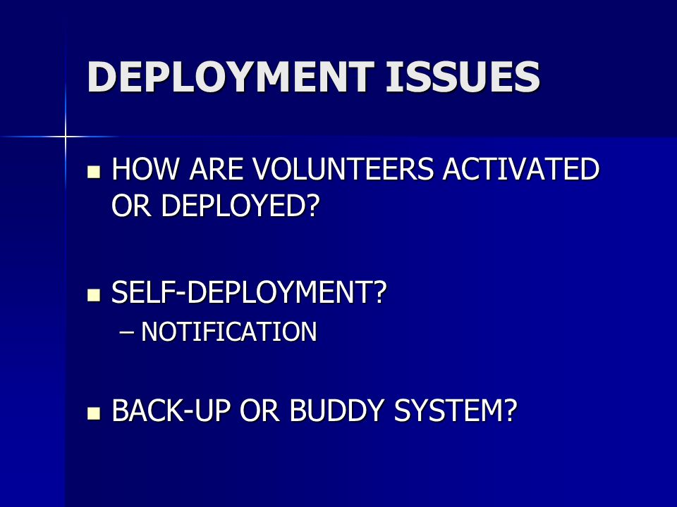 DEPLOYMENT ISSUES HOW ARE VOLUNTEERS ACTIVATED OR DEPLOYED