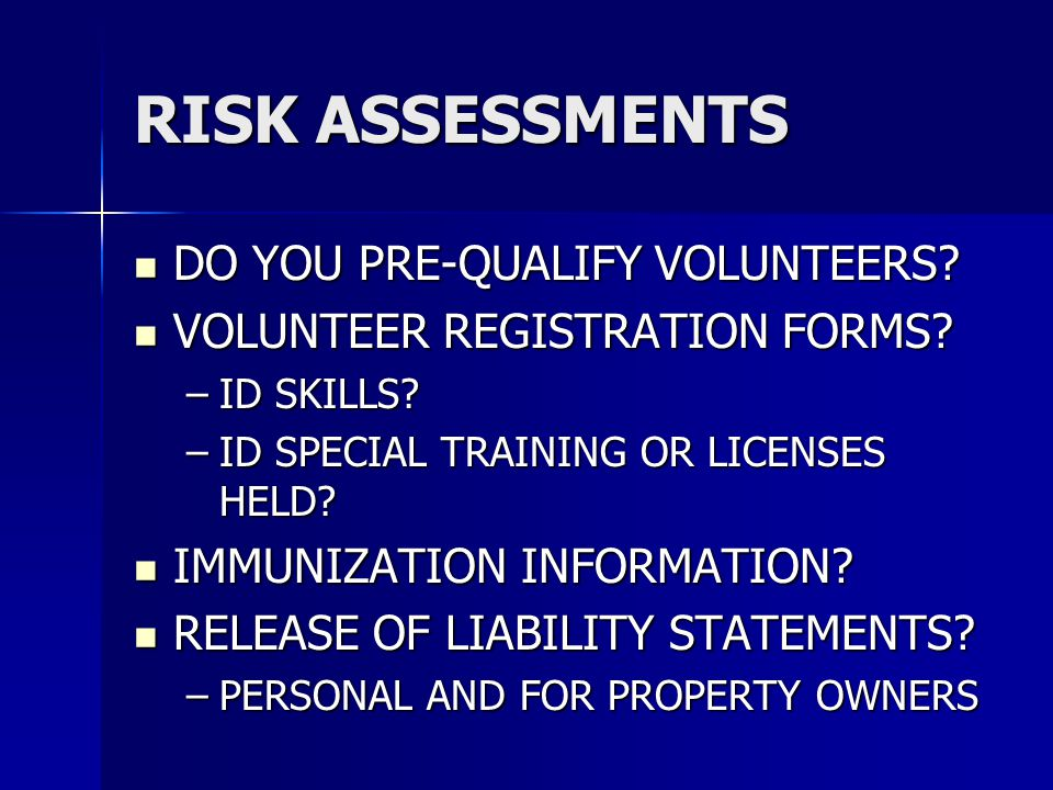 RISK ASSESSMENTS DO YOU PRE-QUALIFY VOLUNTEERS