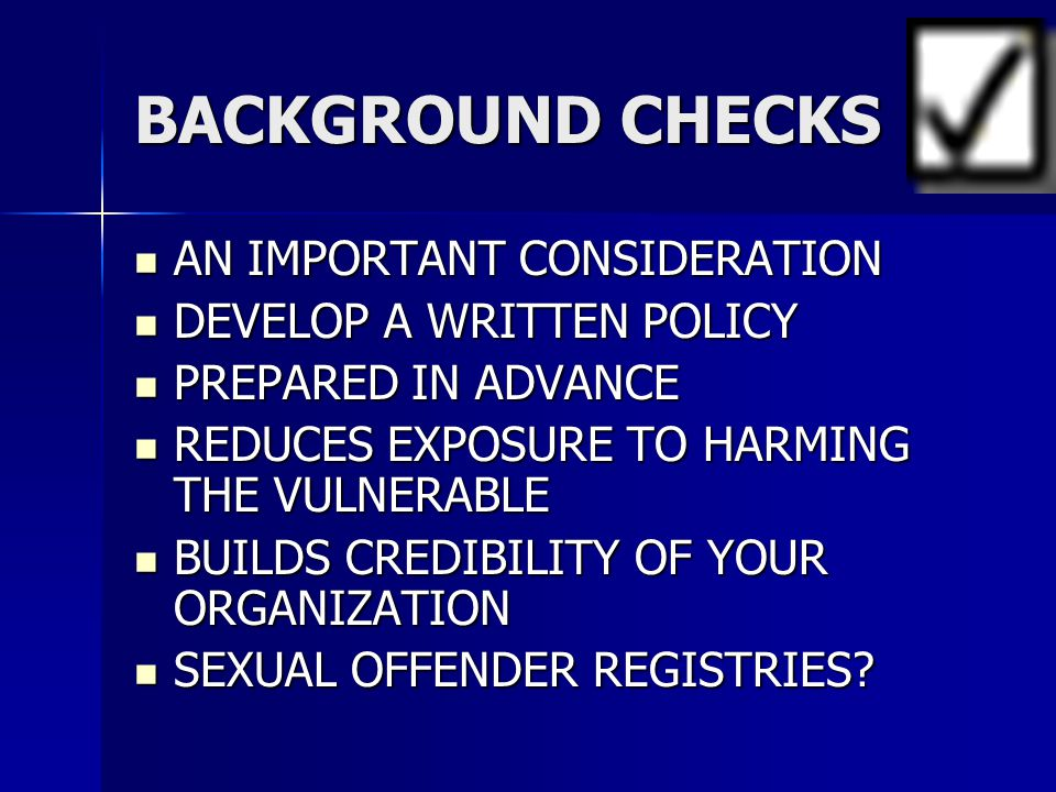BACKGROUND CHECKS AN IMPORTANT CONSIDERATION DEVELOP A WRITTEN POLICY